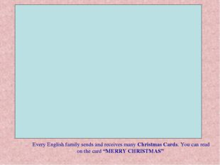 Every English family sends and receives many Christmas Cards. You can read o