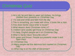 Christmas Quiz 1.He's old, fat and likes to wear red clothes. He brings child