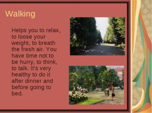 Walking Helps you to relax, to loose your weight, to breath the fresh air. Y