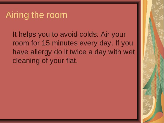 Airing the room It helps you to avoid colds. Air your room for 15 minutes ev...