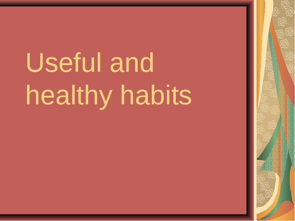 Useful and healthy habits