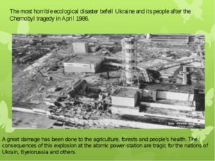 The most horrible ecological disaster befell Ukraine and its people after the