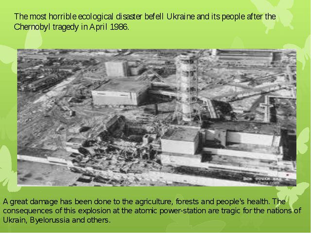 The most horrible ecological disaster befell Ukraine and its people after the...