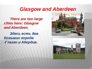 Glasgow and Aberdeen There are two large cities here: Glasgow and Aberdeen.