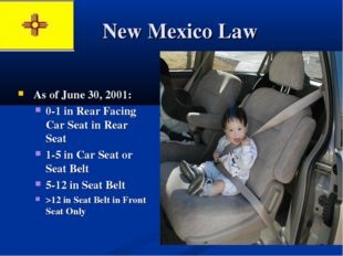 New Mexico Law As of June 30, 2001: 0-1 in Rear Facing Car Seat in Rear Seat