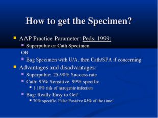 How to get the Specimen? AAP Practice Parameter: Peds, 1999: Superpubic or Ca