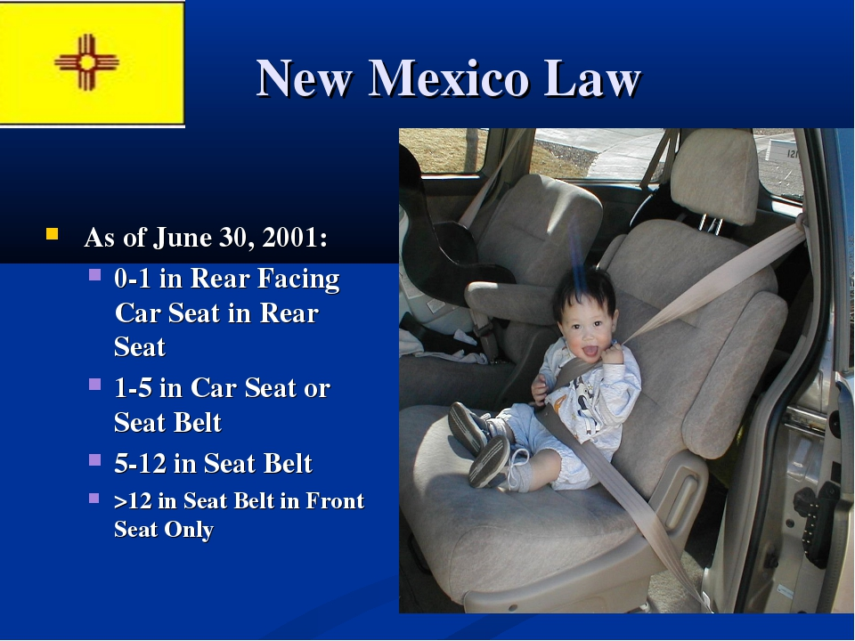 New Mexico Law As of June 30, 2001: 0-1 in Rear Facing Car Seat in Rear Seat...