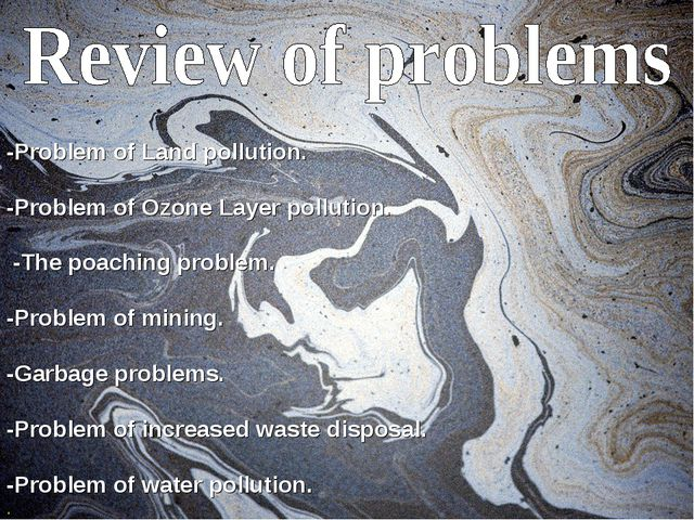 -Problem of Land pollution. -Problem of Ozone Layer pollution. -The poaching...