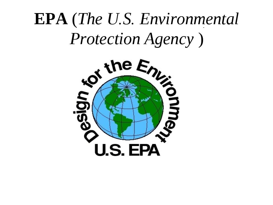 EPA (The U.S. Environmental Protection Agency )