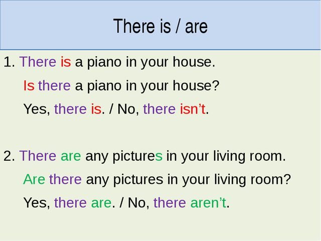 There is / are 1. There is a piano in your house. Is there a piano in your ho...