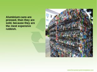 Aluminium cans are pressed, then they are sold, because they are the most exp