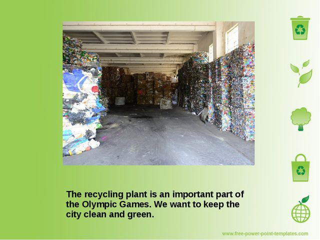 The recycling plant is an important part of the Olympic Games. We want to kee...