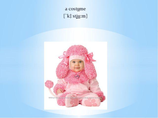 a costume [`kɒstju:m]