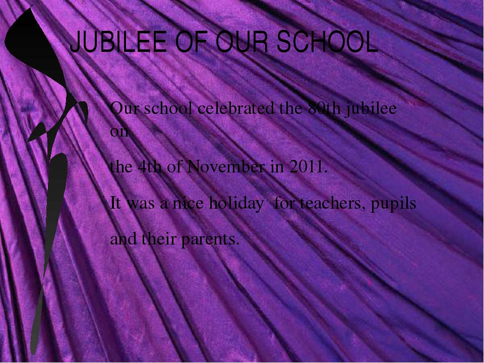JUBILEE OF OUR SCHOOL Our school celebrated the 80th jubilee on the 4th of No...