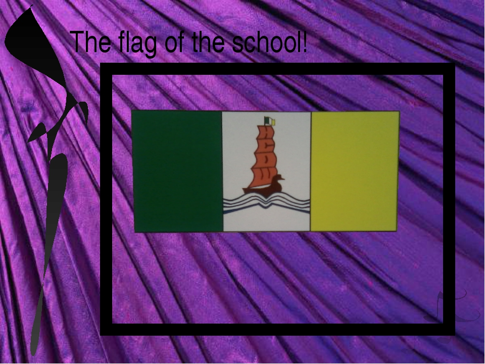 The flag of the school!