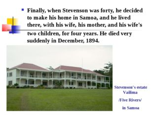 Finally, when Stevenson was forty, he decided to make his home in Samoa, and