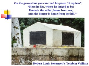 Robert Louis Stevenson's Tomb in Vailima On the gravestone you can read his p