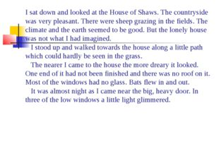 I sat down and looked at the House of Shaws. The countryside was very pleasan
