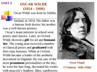 OSCAR WILDE (1854 – 1900) UNIT 3 Oscar Wilde was born in Dublin, Ireland, in