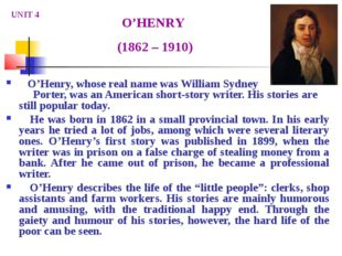 O'Henry, whose real name was William Sydney Porter, was an American short-st