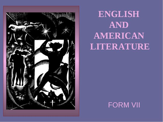 ENGLISH AND AMERICAN LITERATURE FORM VII