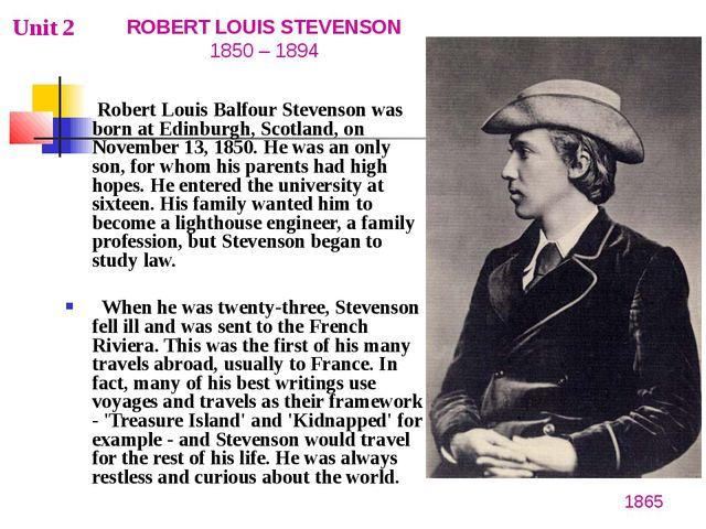 Robert Louis Balfour Stevenson was born at Edinburgh, Scotland, on November...