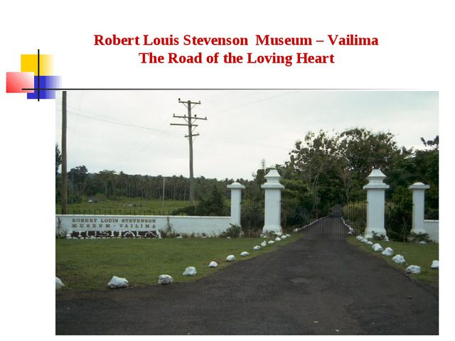 Robert Louis Stevenson Museum – Vailima The Road of the Loving Heart