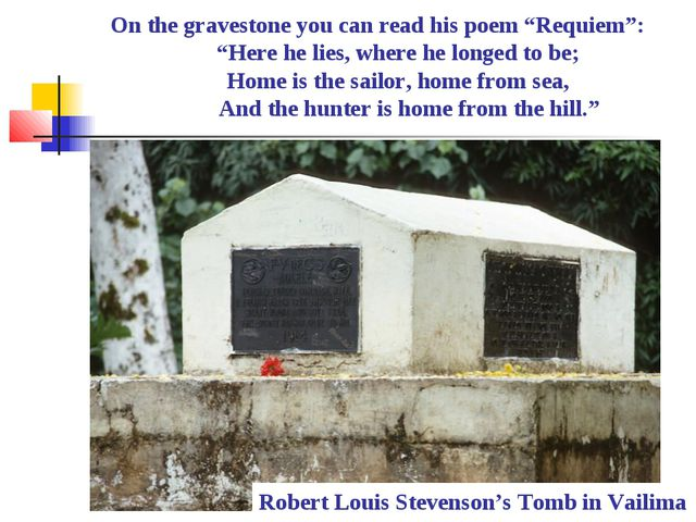Robert Louis Stevenson's Tomb in Vailima On the gravestone you can read his p...