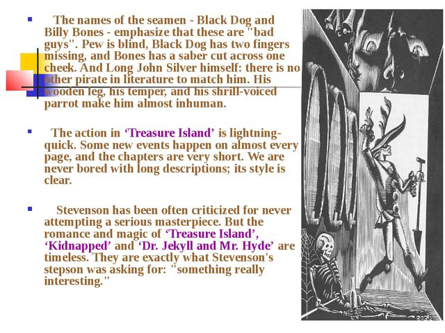The names of the seamen - Black Dog and Billy Bones - emphasize that these a...