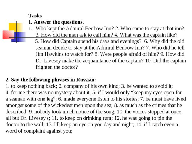 Tasks 1. Answer the questions. Who kept the Admiral Benbow Inn? 2. Who came t...