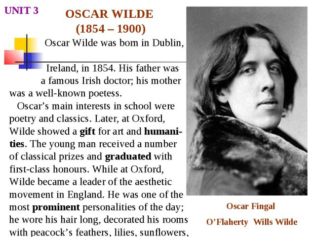 OSCAR WILDE (1854 – 1900) UNIT 3 Oscar Wilde was born in Dublin, Ireland, in...