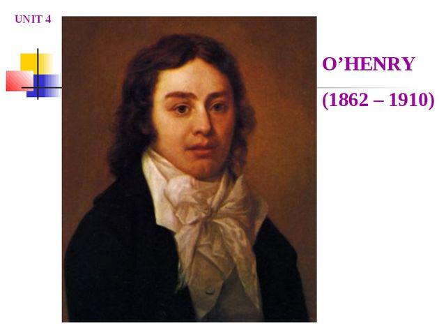 O'HENRY (1862 – 1910) UNIT 4