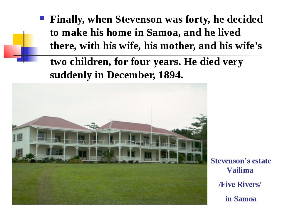 Finally, when Stevenson was forty, he decided to make his home in Samoa, and...