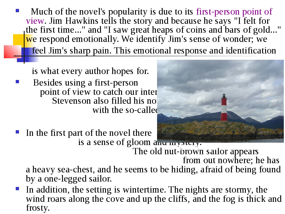 Much of the novel's popularity is due to its first-person point of view. Jim...