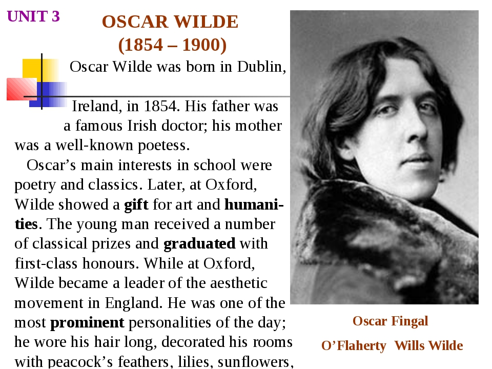 a biography of oscar fingal oflahertie wills wilde an irish novelist Oscar wilde biography born: october 16, 1854 dublin, ireland died: november 30, 1900 paris, france irish-born english author, dramatist, and poet oscar fingall o'flahertie wills wilde was born in dublin, ireland, on october 16, 1854.