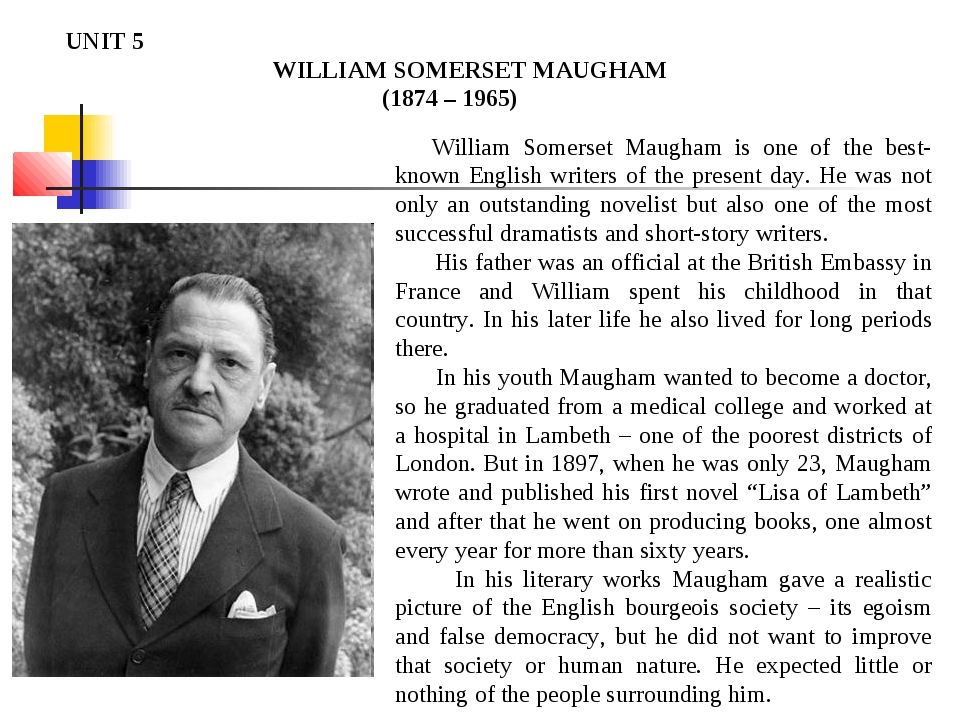 UNIT 5 WILLIAM SOMERSET MAUGHAM (1874 – 1965) William Somerset Maugham is one...