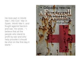 He took part in World War I, the Civil War in Spain, World War II, and fough