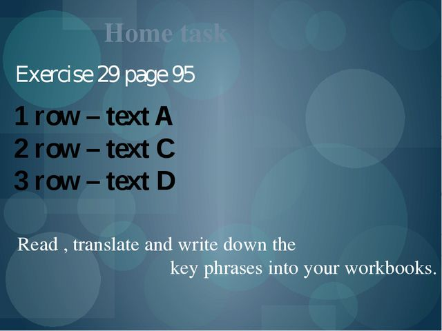 Home task Exercise 29 page 95 1 row – text A 2 row – text C 3 row – text D Re...