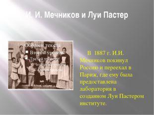 И.И.Мечников иЛуи Пастер В 1887 г. И.И. Мечников покинул Россию и перееха