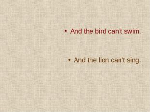 And the bird can't swim. And the lion can't sing.