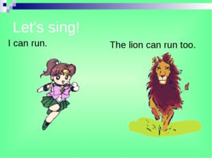 Let's sing! I can run. The lion can run too.
