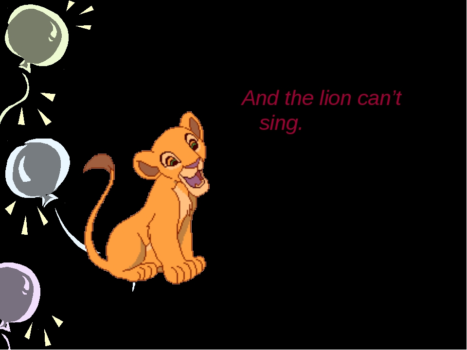 And the lion can't sing.