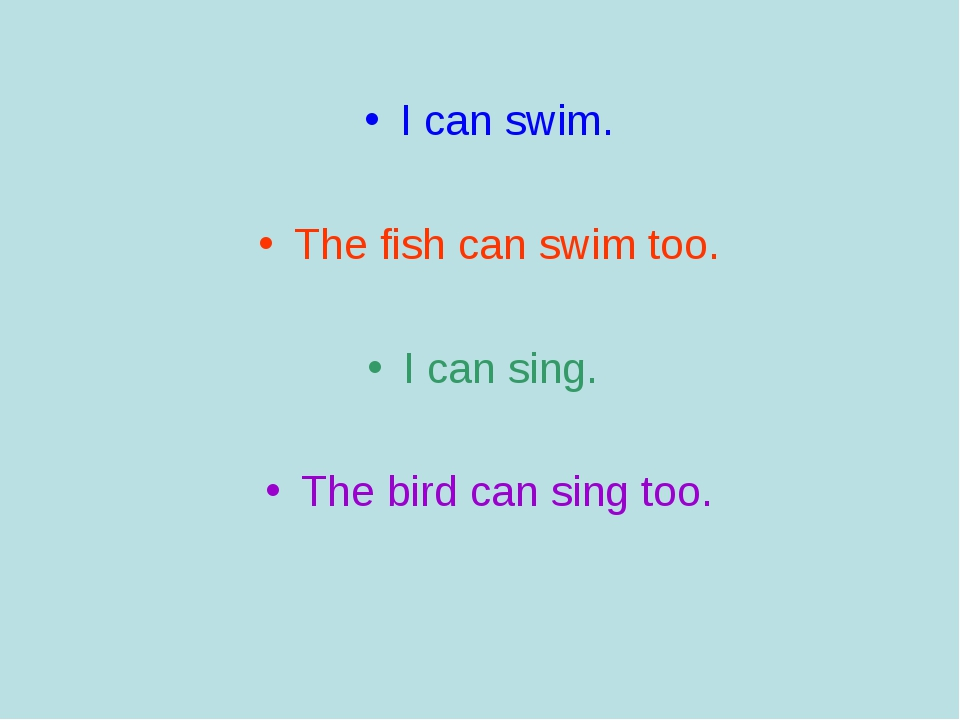 I can swim. The fish can swim too. I can sing. The bird can sing too.