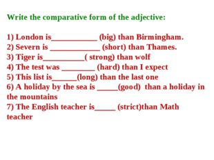 Write the comparative form of the adjective: 1) London is___________ (big) t