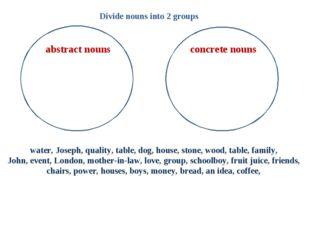 abstract nouns concrete nouns water, Joseph, quality, table, dog, house, st