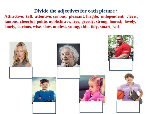 Divide the adjectives for each picture : Attractive, tall, attentive, seriou...