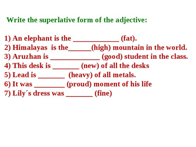 Write the superlative form of the adjective: 1) An elephant is the _________...