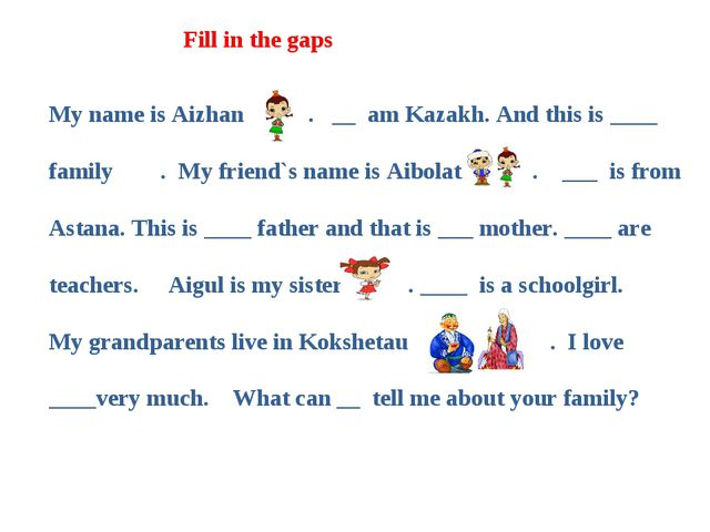 My name is Аizhan . __  am Kazakh. And this is ____ family . My friend`s name...