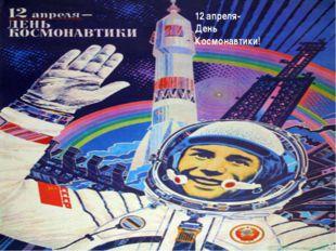 12 апреля- День Космонавтики!