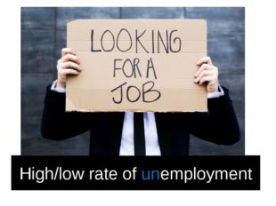 High/low rate of unemployment